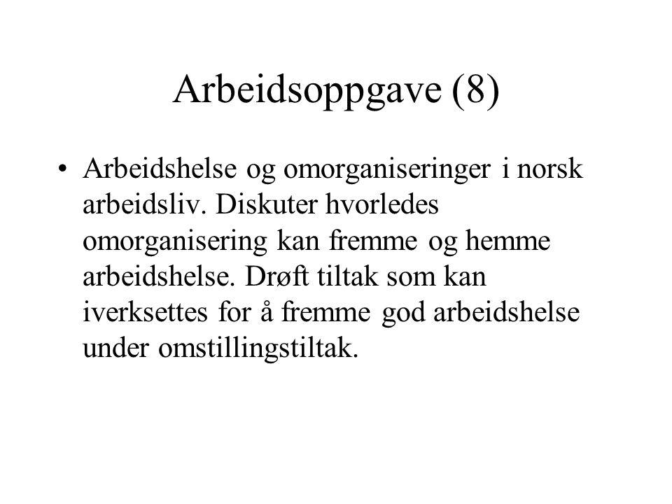 Arbeidsoppgave (8) Arbeidshelse og omorganiseringer i norsk arbeidsliv.