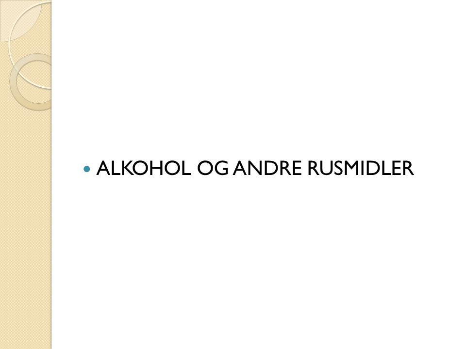 ALKOHOL OG ANDRE RUSMIDLER