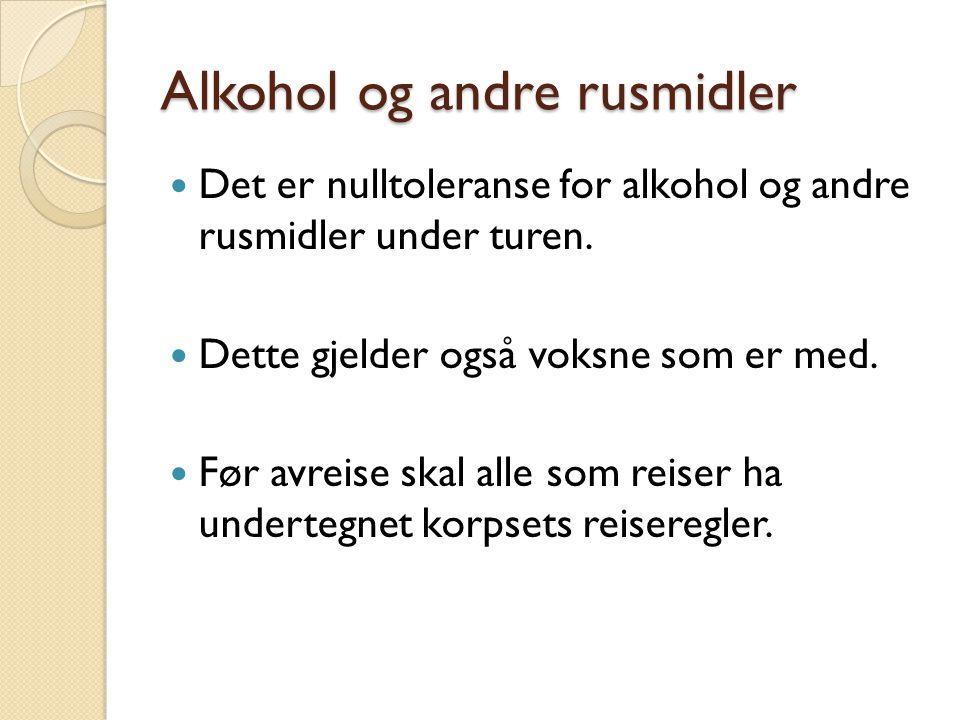 Alkohol og andre rusmidler Det er nulltoleranse for alkohol og andre rusmidler under turen. Dette gjelder også voksne som er med. Før avreise skal all