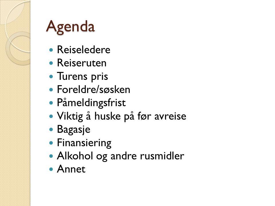 Agenda Reiseledere Reiseruten Turens pris Foreldre/søsken Påmeldingsfrist Viktig å huske på før avreise Bagasje Finansiering Alkohol og andre rusmidle