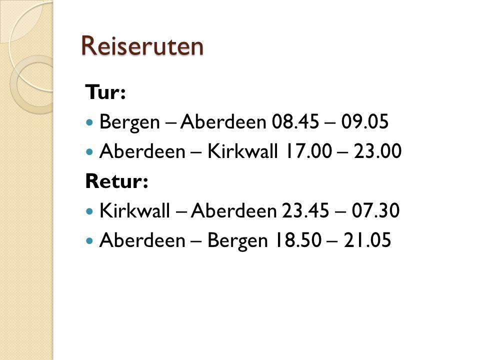 Reiseruten Tur: Bergen – Aberdeen 08.45 – 09.05 Aberdeen – Kirkwall 17.00 – 23.00 Retur: Kirkwall – Aberdeen 23.45 – 07.30 Aberdeen – Bergen 18.50 – 2