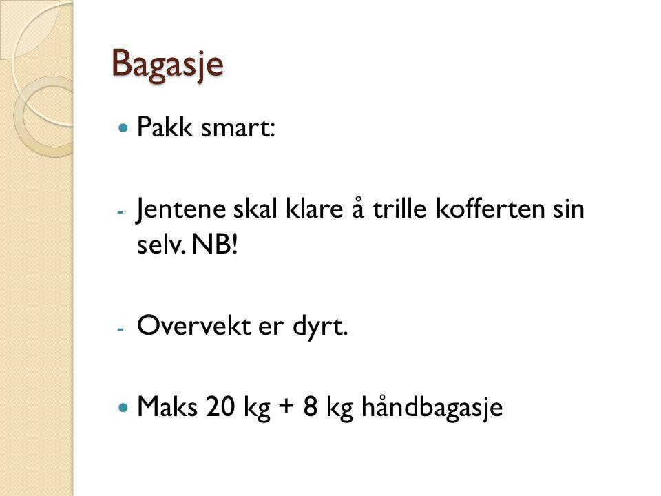 Bagasje Pakk smart: - Jentene skal klare å trille kofferten sin selv. NB! - Overvekt er dyrt. Maks 20 kg + 8 kg håndbagasje