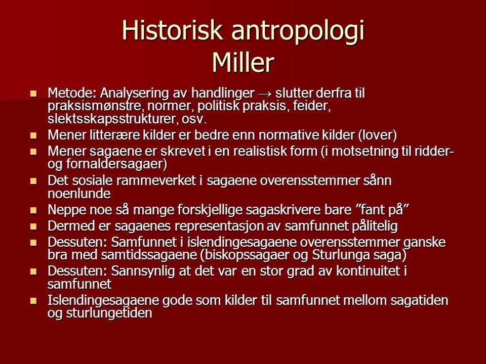 Historisk antropologi Miller Metode: Analysering av handlinger → slutter derfra til praksismønstre, normer, politisk praksis, feider, slektsskapsstrukturer, osv.