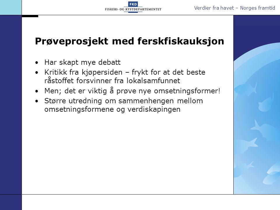 Verdier fra havet – Norges framtid Prøveprosjekt med ferskfiskauksjon Har skapt mye debatt Kritikk fra kjøpersiden – frykt for at det beste råstoffet