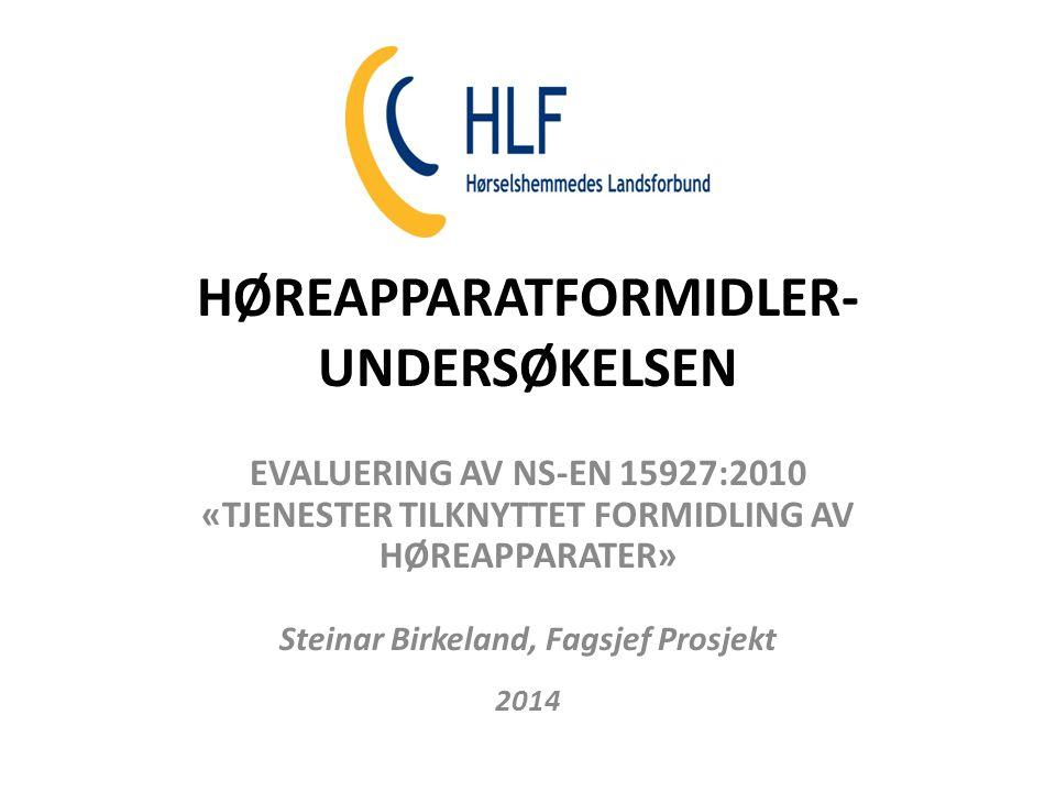 HØREAPPARATFORMIDLER- UNDERSØKELSEN EVALUERING AV NS-EN 15927:2010 «TJENESTER TILKNYTTET FORMIDLING AV HØREAPPARATER» Steinar Birkeland, Fagsjef Prosj