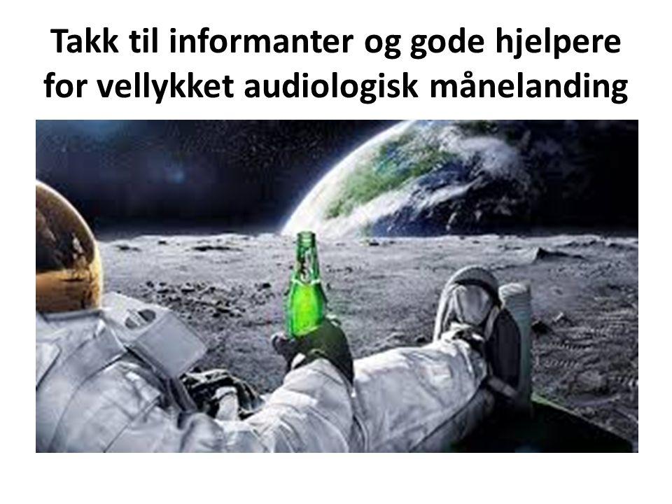 Takk til informanter og gode hjelpere for vellykket audiologisk månelanding