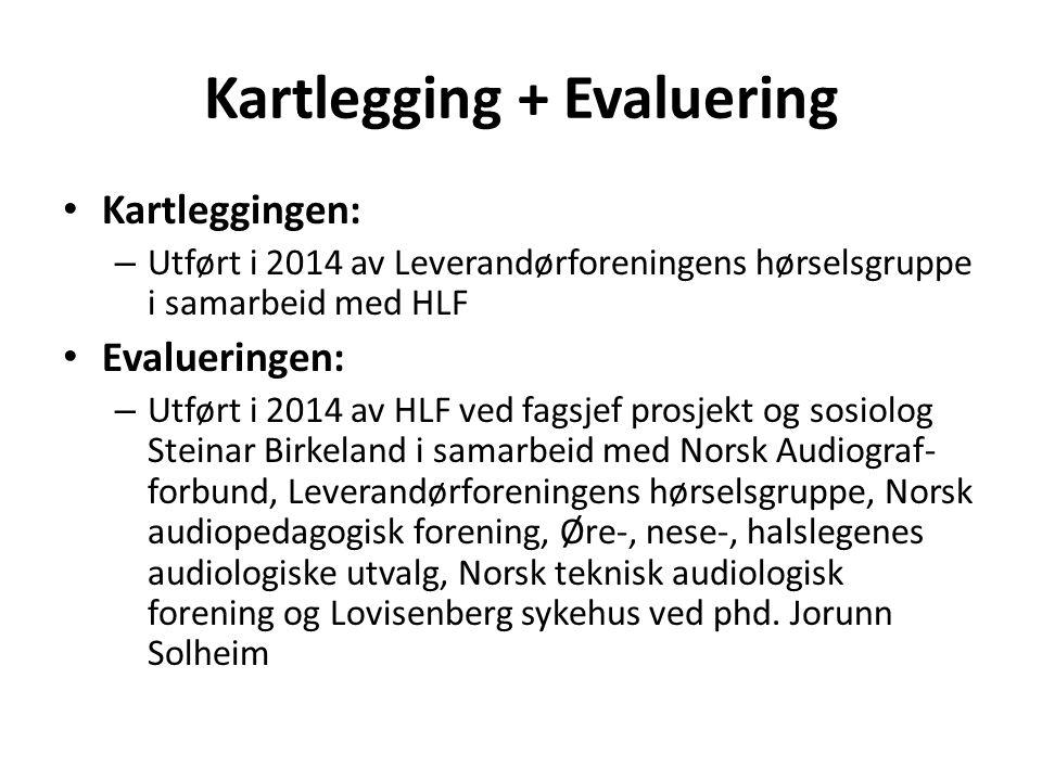 Kartlegging + Evaluering Kartleggingen: – Utført i 2014 av Leverandørforeningens hørselsgruppe i samarbeid med HLF Evalueringen: – Utført i 2014 av HL