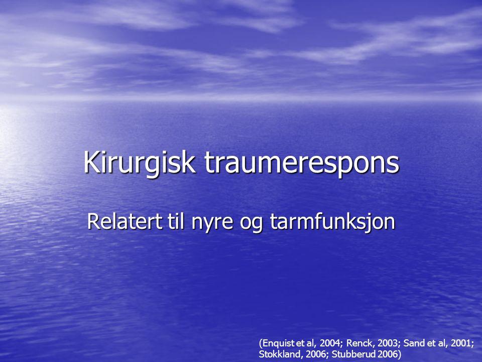 Kirurgisk traumerespons Relatert til nyre og tarmfunksjon (Enquist et al, 2004; Renck, 2003; Sand et al, 2001; Stokkland, 2006; Stubberud 2006)