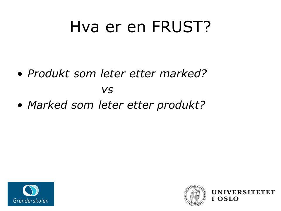 Hva er en FRUST? Produkt som leter etter marked? vs Marked som leter etter produkt?