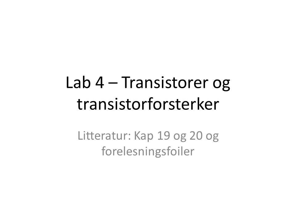 Lab 4 – Transistorer og transistorforsterker Litteratur: Kap 19 og 20 og forelesningsfoiler