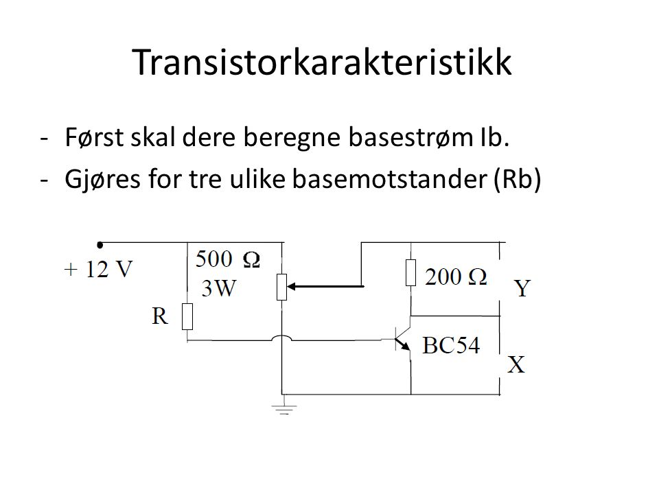 -Først skal dere beregne basestrøm Ib. -Gjøres for tre ulike basemotstander (Rb)