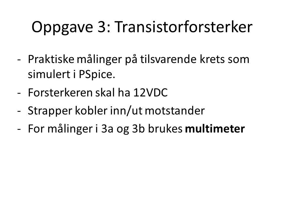 Oppgave 3: Transistorforsterker -Praktiske målinger på tilsvarende krets som simulert i PSpice.