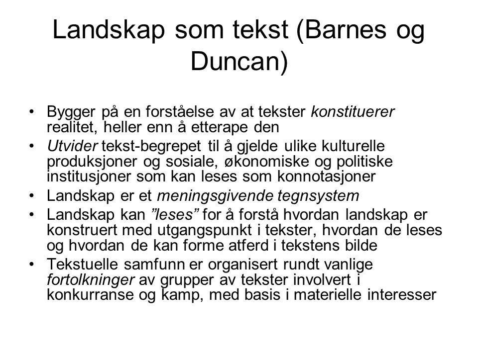Landskap som tekst (Barnes og Duncan) Bygger på en forståelse av at tekster konstituerer realitet, heller enn å etterape den Utvider tekst-begrepet ti