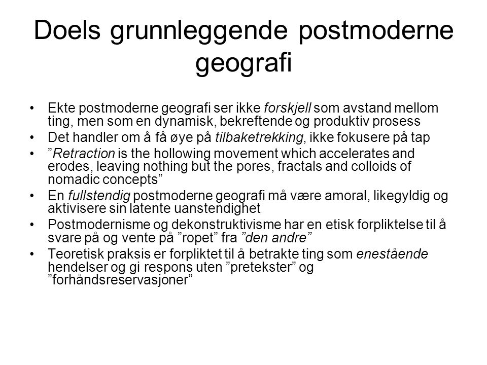 Doels grunnleggende postmoderne geografi Ekte postmoderne geografi ser ikke forskjell som avstand mellom ting, men som en dynamisk, bekreftende og pro