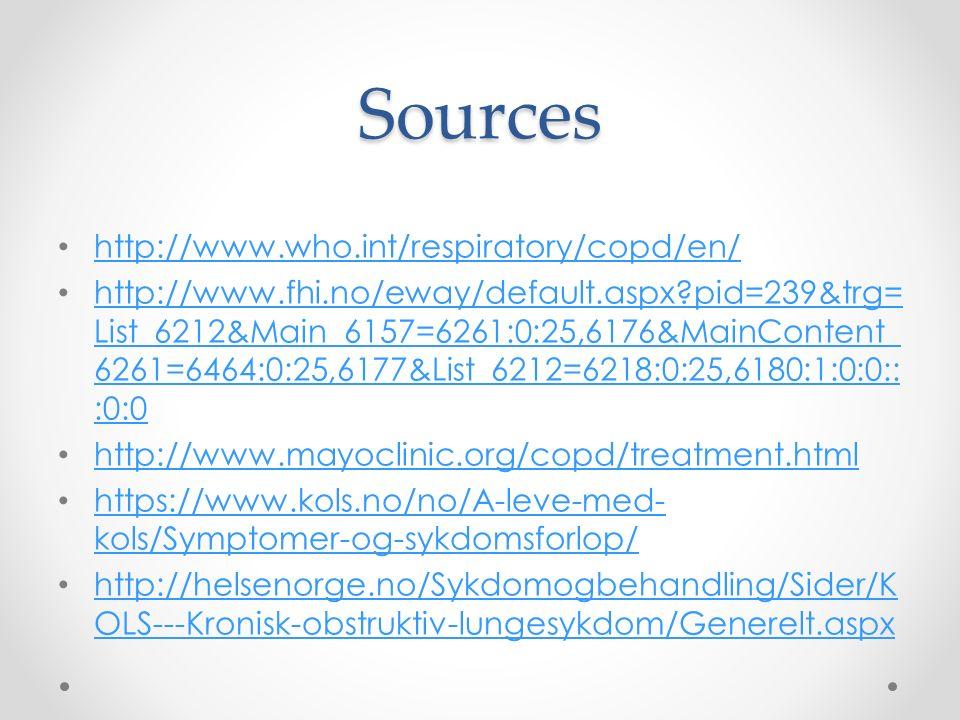 Sources http://www.who.int/respiratory/copd/en/ http://www.fhi.no/eway/default.aspx pid=239&trg= List_6212&Main_6157=6261:0:25,6176&MainContent_ 6261=6464:0:25,6177&List_6212=6218:0:25,6180:1:0:0:: :0:0 http://www.fhi.no/eway/default.aspx pid=239&trg= List_6212&Main_6157=6261:0:25,6176&MainContent_ 6261=6464:0:25,6177&List_6212=6218:0:25,6180:1:0:0:: :0:0 http://www.mayoclinic.org/copd/treatment.html https://www.kols.no/no/A-leve-med- kols/Symptomer-og-sykdomsforlop/ https://www.kols.no/no/A-leve-med- kols/Symptomer-og-sykdomsforlop/ http://helsenorge.no/Sykdomogbehandling/Sider/K OLS---Kronisk-obstruktiv-lungesykdom/Generelt.aspx http://helsenorge.no/Sykdomogbehandling/Sider/K OLS---Kronisk-obstruktiv-lungesykdom/Generelt.aspx