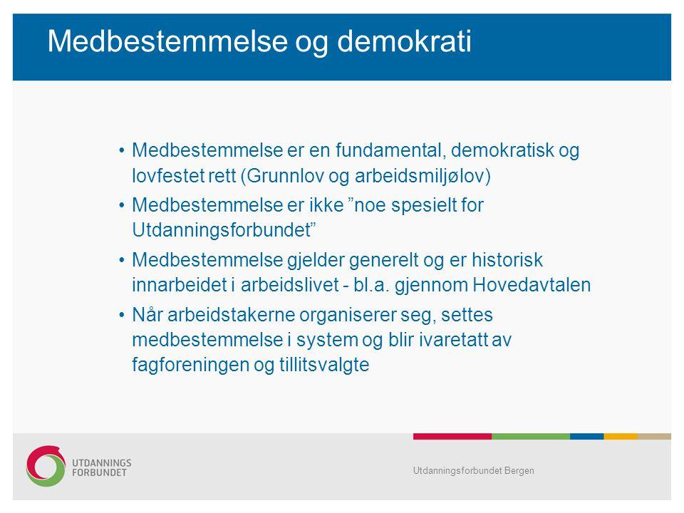 Utdanningsforbundet Bergen Medbestemmelse og demokrati Medbestemmelse er en fundamental, demokratisk og lovfestet rett (Grunnlov og arbeidsmiljølov) Medbestemmelse er ikke noe spesielt for Utdanningsforbundet Medbestemmelse gjelder generelt og er historisk innarbeidet i arbeidslivet - bl.a.