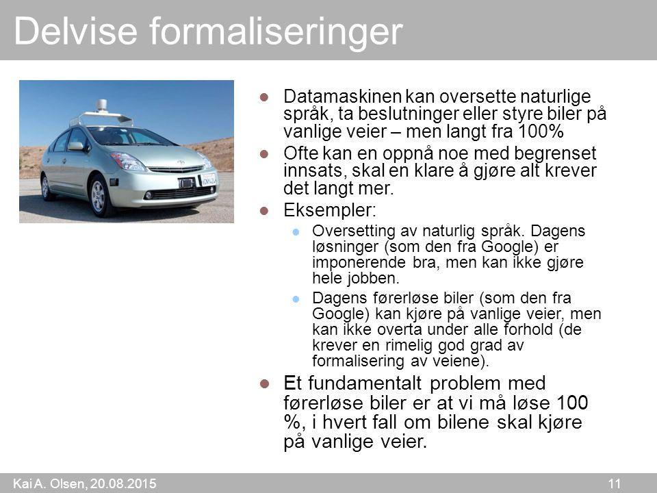 Kai A. Olsen, 20.08.2015 11 Delvise formaliseringer Datamaskinen kan oversette naturlige språk, ta beslutninger eller styre biler på vanlige veier – m