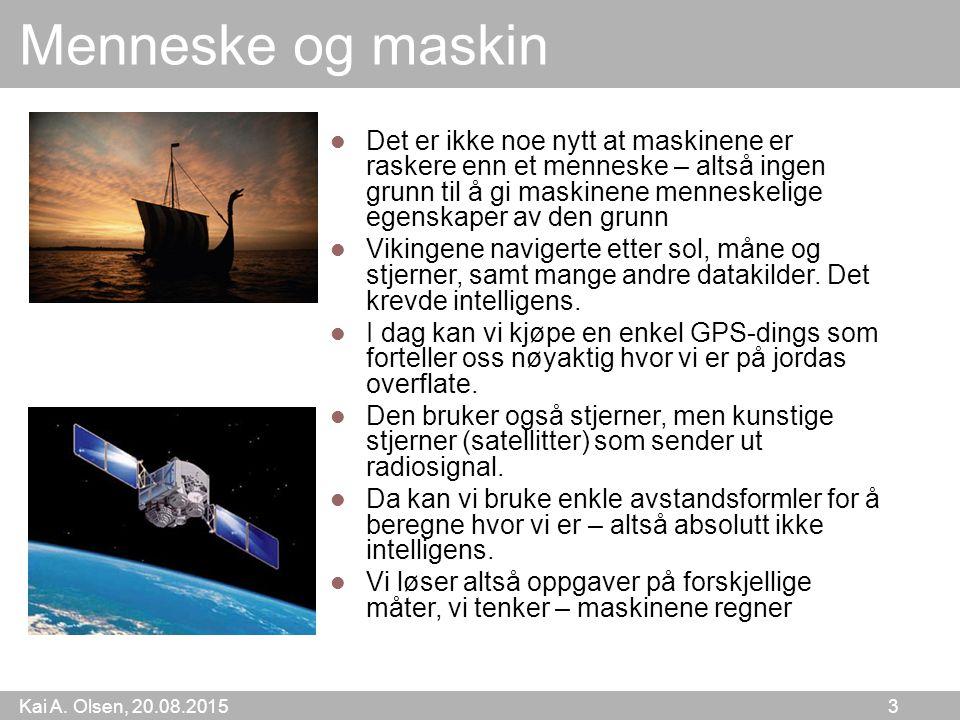 Kai A. Olsen, 20.08.2015 3 Menneske og maskin Det er ikke noe nytt at maskinene er raskere enn et menneske – altså ingen grunn til å gi maskinene menn