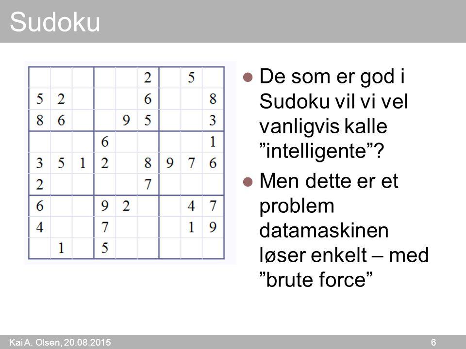 """Kai A. Olsen, 20.08.2015 6 Sudoku De som er god i Sudoku vil vi vel vanligvis kalle """"intelligente""""? Men dette er et problem datamaskinen løser enkelt"""