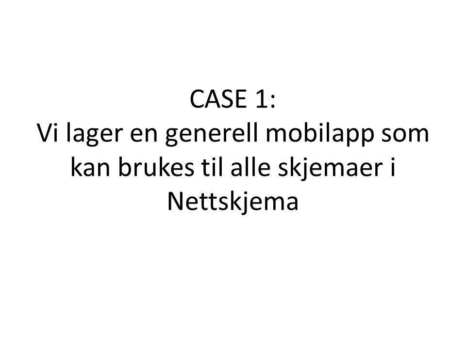 CASE 1: Vi lager en generell mobilapp som kan brukes til alle skjemaer i Nettskjema
