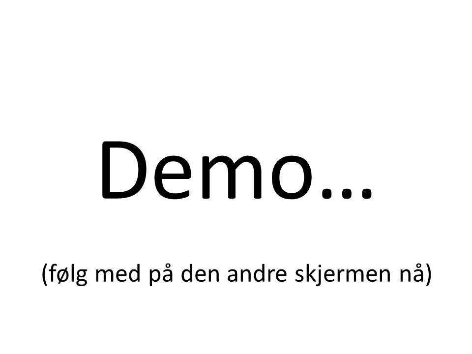 Demo… (følg med på den andre skjermen nå)