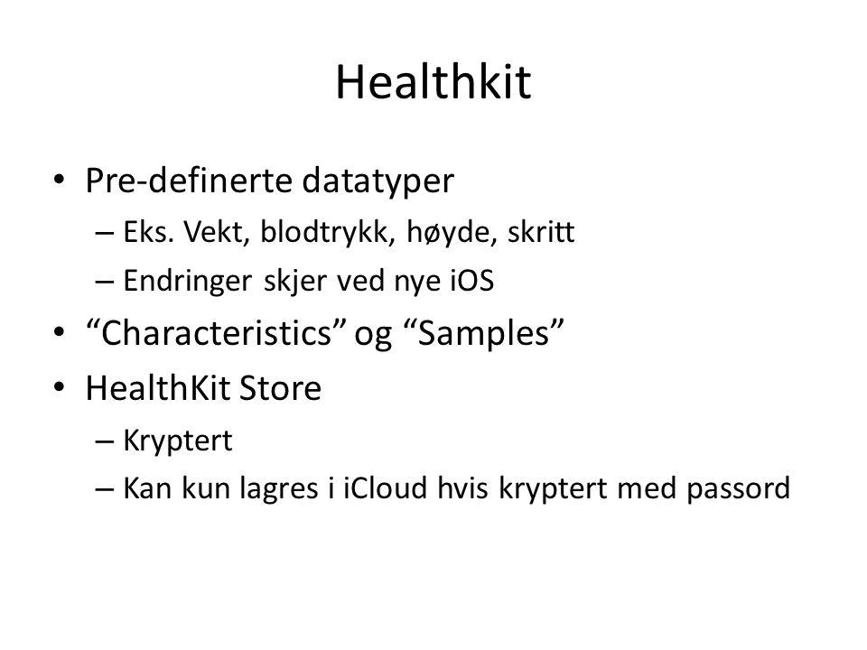"""Healthkit Pre-definerte datatyper – Eks. Vekt, blodtrykk, høyde, skritt – Endringer skjer ved nye iOS """"Characteristics"""" og """"Samples"""" HealthKit Store –"""