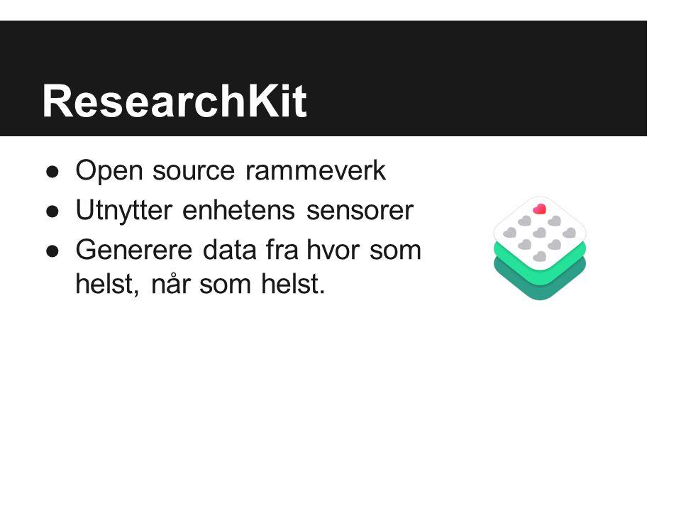 ResearchKit ●Open source rammeverk ●Utnytter enhetens sensorer ●Generere data fra hvor som helst, når som helst.