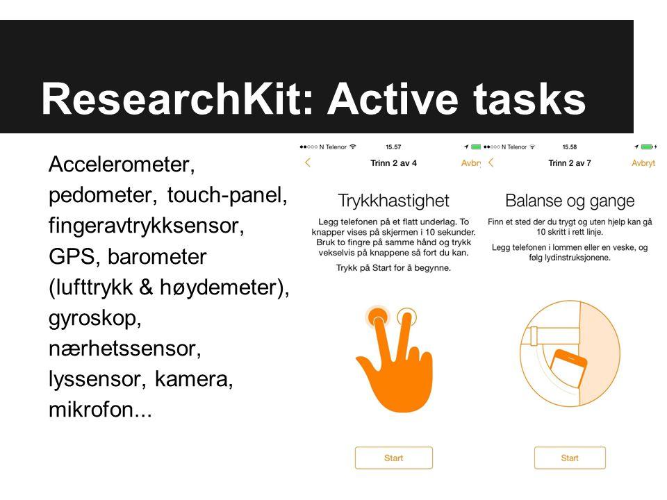 ResearchKit: Active tasks Accelerometer, pedometer, touch-panel, fingeravtrykksensor, GPS, barometer (lufttrykk & høydemeter), gyroskop, nærhetssensor