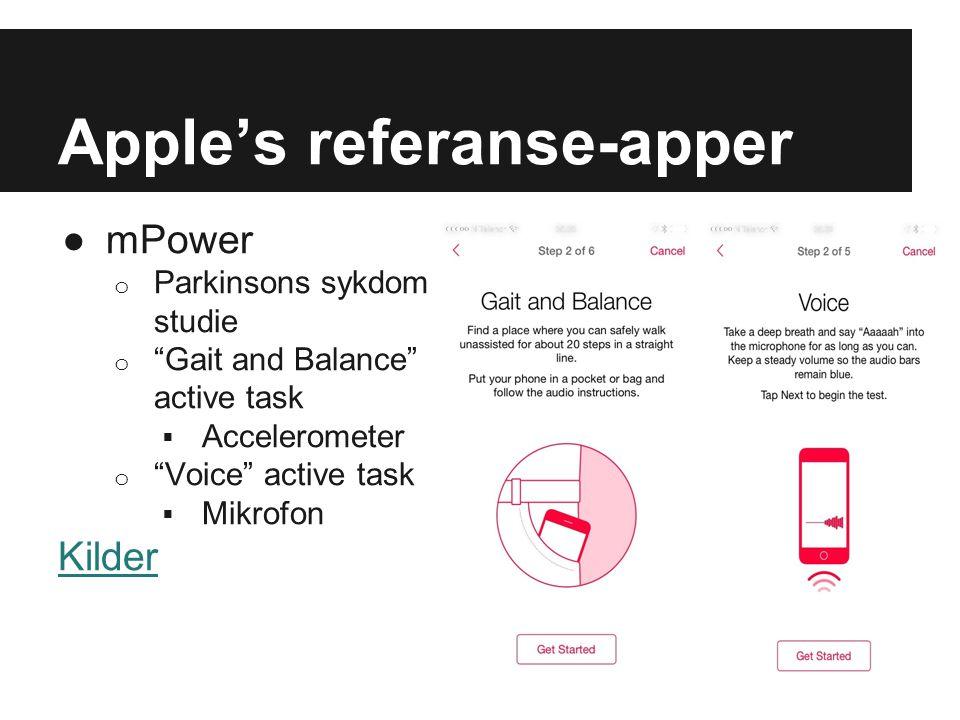 "Apple's referanse-apper ●mPower o Parkinsons sykdom studie o ""Gait and Balance"" active task  Accelerometer o ""Voice"" active task  Mikrofon Kilder"