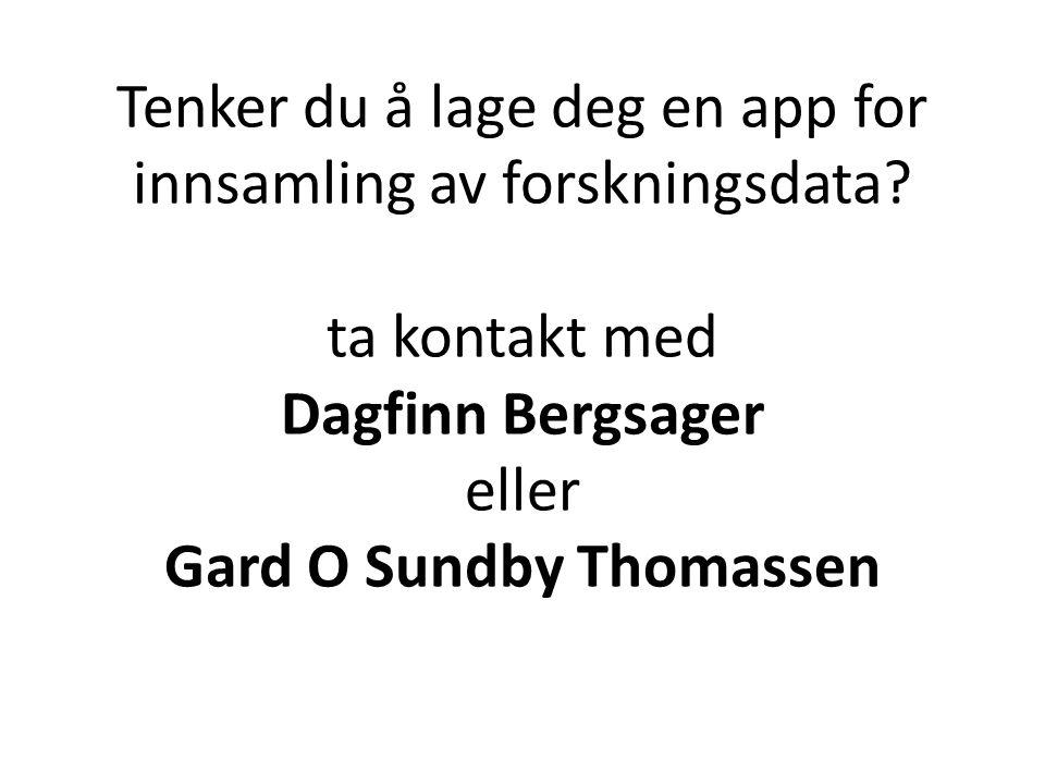 Tenker du å lage deg en app for innsamling av forskningsdata? ta kontakt med Dagfinn Bergsager eller Gard O Sundby Thomassen