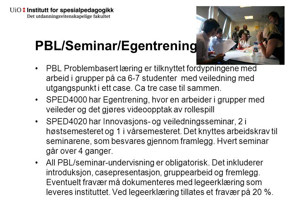 PBL/Seminar/Egentrening PBL Problembasert læring er tilknyttet fordypningene med arbeid i grupper på ca 6-7 studenter med veiledning med utgangspunkt