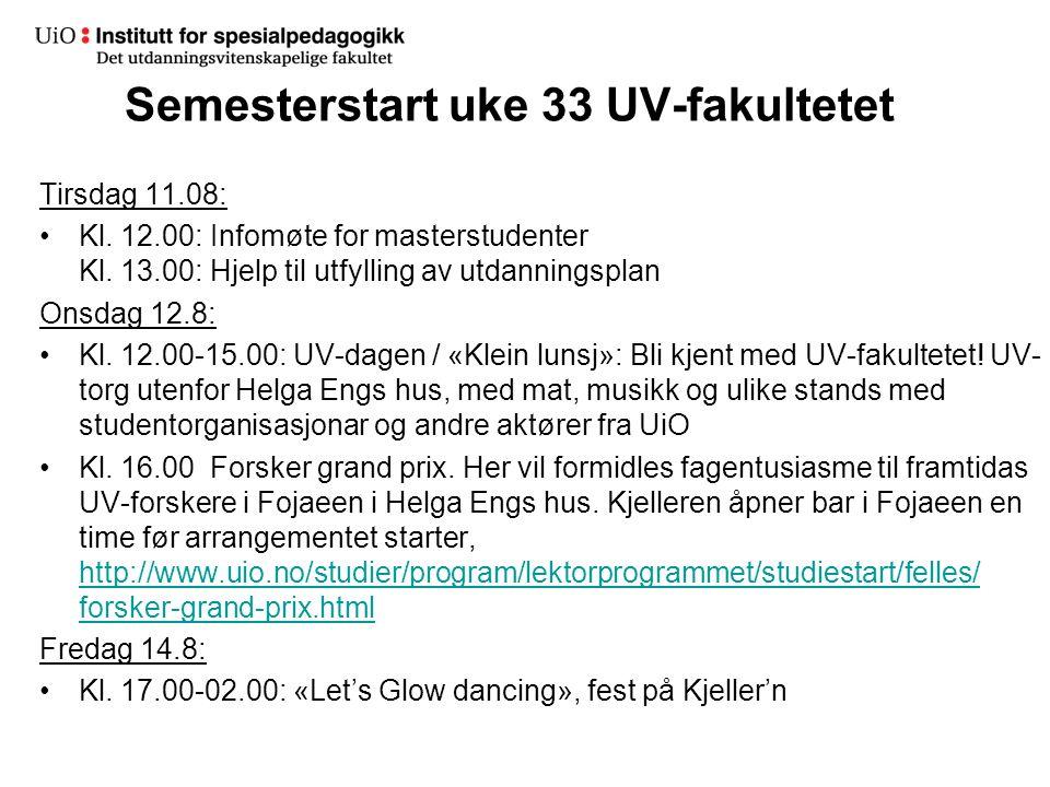 Semesterstart uke 33 UV-fakultetet Tirsdag 11.08: Kl. 12.00: Infomøte for masterstudenter Kl. 13.00: Hjelp til utfylling av utdanningsplan Onsdag 12.8