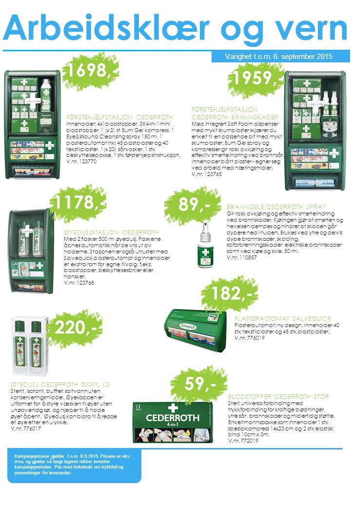 FØRSTEHJELPSTASJON CEDERROTH Inneholder: 4x1blodstopper, 3X4-in-1 mini blodstopper, 1 (x 2) st Burn Gel kompress, 1 Eye&Wound Cleansing spray 150 ml,