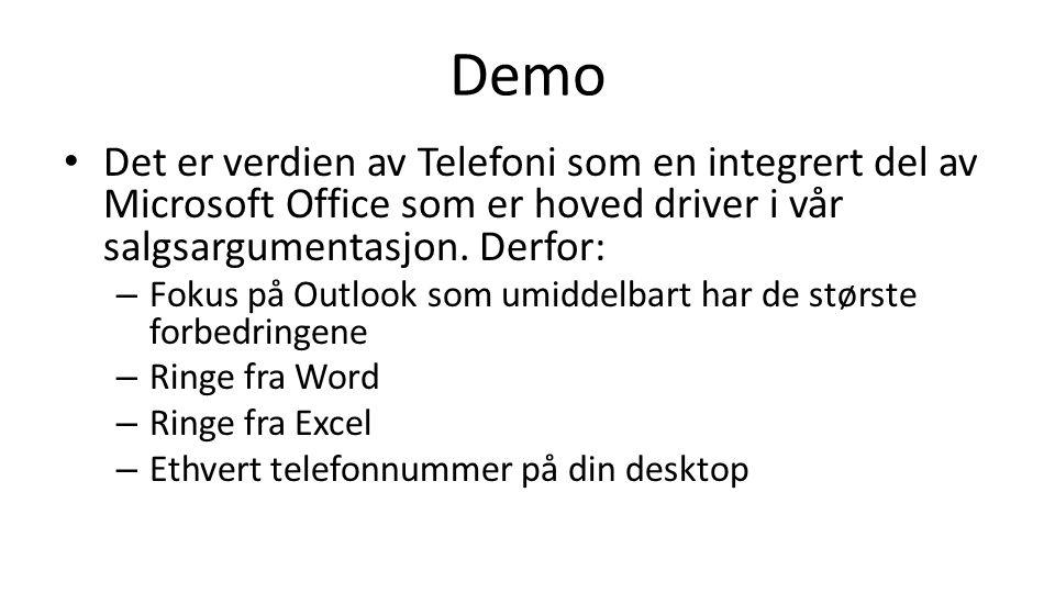 Demo Det er verdien av Telefoni som en integrert del av Microsoft Office som er hoved driver i vår salgsargumentasjon. Derfor: – Fokus på Outlook som