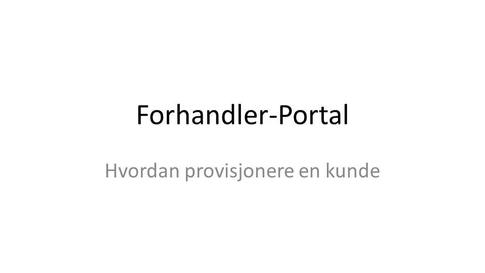 Forhandler-Portal Hvordan provisjonere en kunde