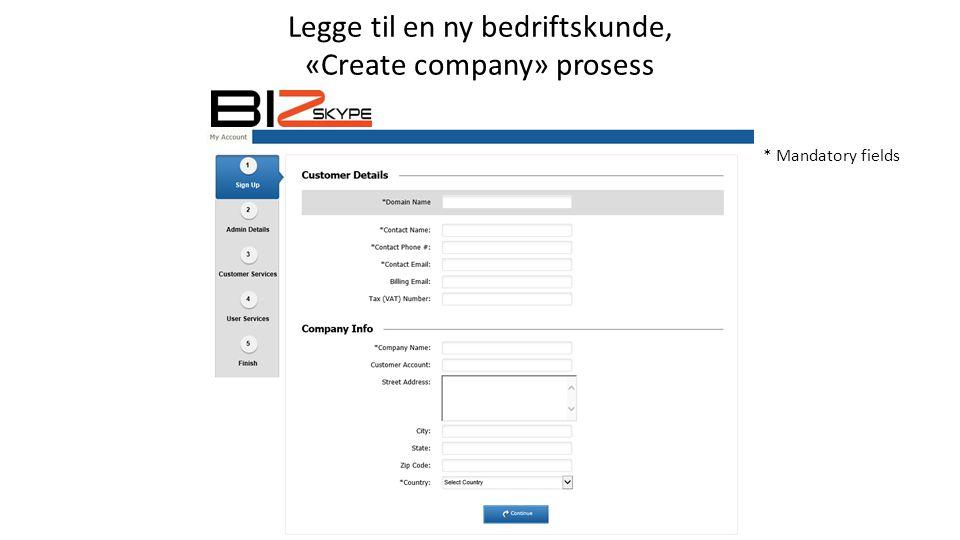 Legge til en ny bedriftskunde, «Create company» prosess * Mandatory fields