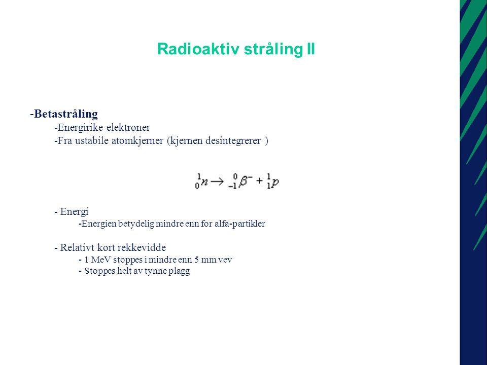 Radioaktiv stråling III - Gamma-stråling - Elektromagnetisk stråling - Ledsager alfa- og beta-stråling - Nuklide emmiterer partikkel,  kan kjernen bli eksitert.
