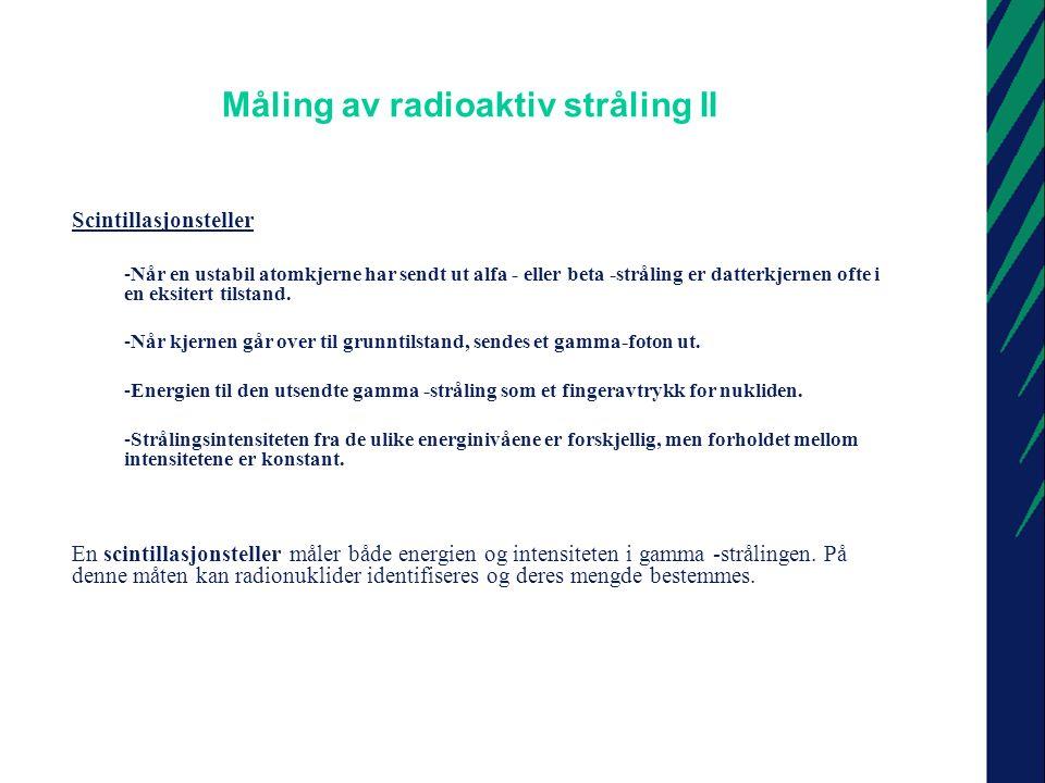 Måling av radioaktiv stråling III Scintillasjonsteller med fotomultiplikator -Gammafotoner utløser lysglimt i NaI-detektor -Lyset slår løs elektron i en fotokatode.