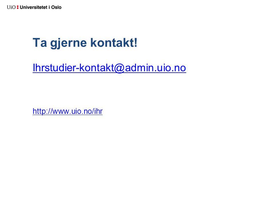 Ta gjerne kontakt! Ihrstudier-kontakt@admin.uio.no http://www.uio.no/ihr
