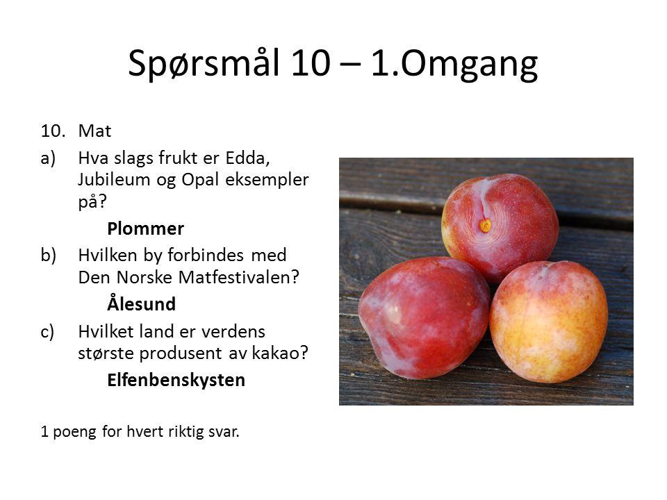 Spørsmål 10 – 1.Omgang 10.Mat a)Hva slags frukt er Edda, Jubileum og Opal eksempler på? Plommer b)Hvilken by forbindes med Den Norske Matfestivalen? Å