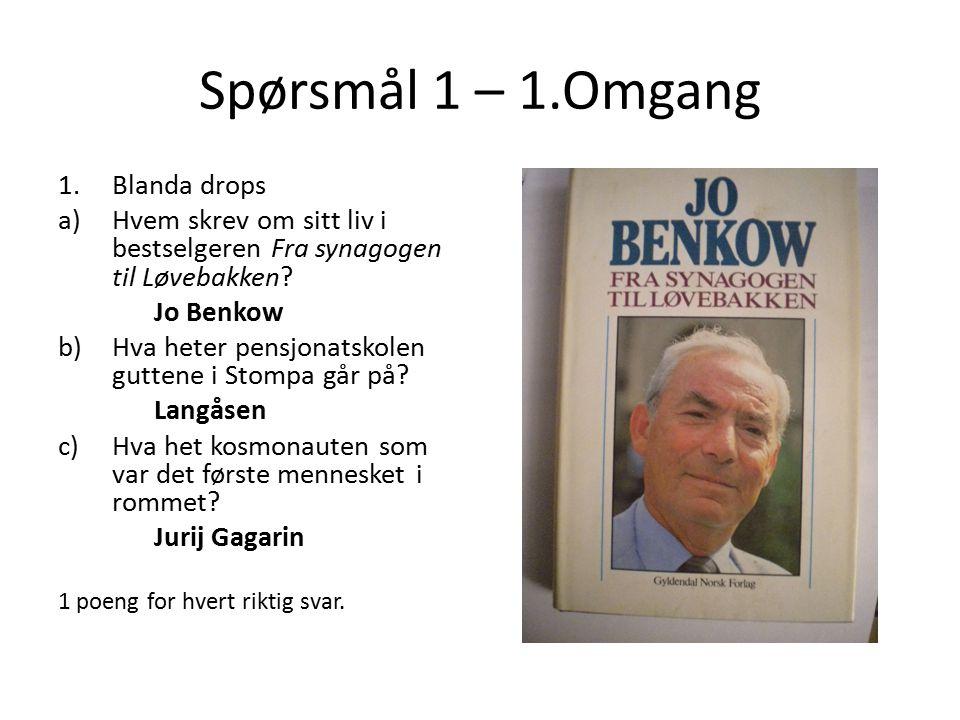 Spørsmål 1 – 1.Omgang 1.Blanda drops a)Hvem skrev om sitt liv i bestselgeren Fra synagogen til Løvebakken? Jo Benkow b)Hva heter pensjonatskolen gutte