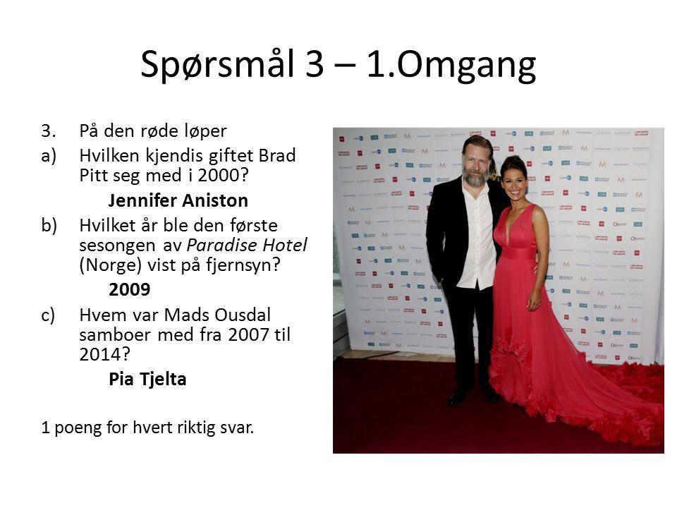 Spørsmål 3 – 1.Omgang 3.På den røde løper a)Hvilken kjendis giftet Brad Pitt seg med i 2000? Jennifer Aniston b)Hvilket år ble den første sesongen av
