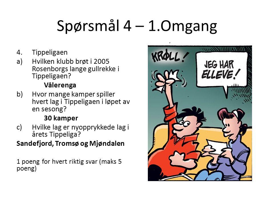 Spørsmål 4 – 1.Omgang 4.Tippeligaen a)Hvilken klubb brøt i 2005 Rosenborgs lange gullrekke i Tippeligaen? Vålerenga b)Hvor mange kamper spiller hvert