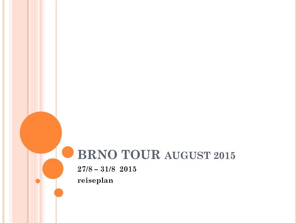 BRNO TOUR AUGUST 2015 27/8 – 31/8 2015 reiseplan