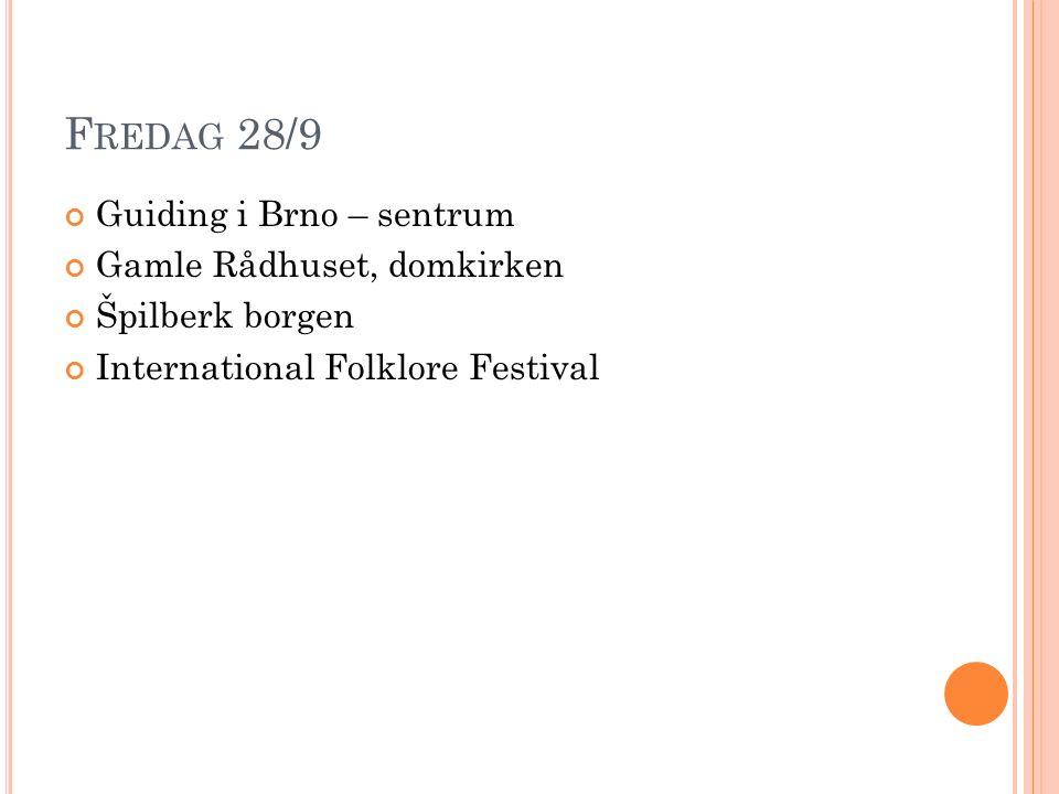 F REDAG 28/9 Guiding i Brno – sentrum Gamle Rådhuset, domkirken Špilberk borgen International Folklore Festival