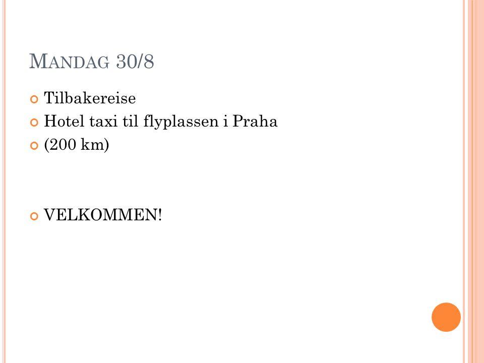 M ANDAG 30/8 Tilbakereise Hotel taxi til flyplassen i Praha (200 km) VELKOMMEN!