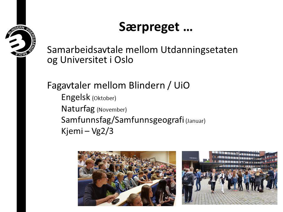 Særpreget … Samarbeidsavtale mellom Utdanningsetaten og Universitet i Oslo Fagavtaler mellom Blindern / UiO Engelsk (Oktober) Naturfag (November) Samf