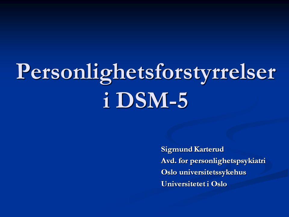 Personlighetsforstyrrelser i DSM-5 Sigmund Karterud Avd. for personlighetspsykiatri Oslo universitetssykehus Universitetet i Oslo