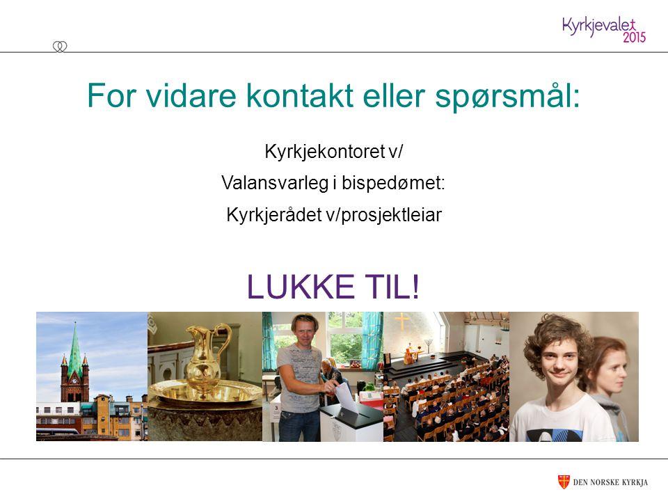 For vidare kontakt eller spørsmål: Kyrkjekontoret v/ Valansvarleg i bispedømet: Kyrkjerådet v/prosjektleiar LUKKE TIL!