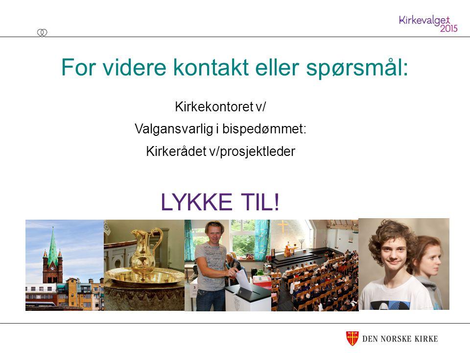 For videre kontakt eller spørsmål: Kirkekontoret v/ Valgansvarlig i bispedømmet: Kirkerådet v/prosjektleder LYKKE TIL!